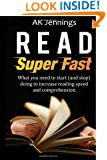 Read Super Fast: What you need to start (and stop) doing to increase reading speed and comprehension (Personal and Professional Growth and Productivity)
