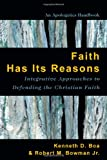 img - for Faith Has Its Reasons: Integrative Approaches to Defending the Christian Faith book / textbook / text book