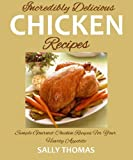 Incredibly Delicious Chicken Recipes: Simple Gourmet Chicken Recipes For Your Hearty Appetite