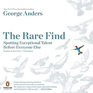 The Rare Find: Spotting Exceptional Talent Before Everyone Else | [George Anders]