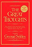 The Great Thoughts, From Abelard to Zola, from Ancient Greece to Contemporary America, the Ideas that have Shaped the History of the World (0345404289) by Seldes, George