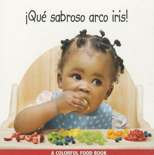 Que Sabroso Arco Iris! = Eating the Rainbow! (Libro de Comidas de Colores)