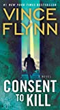 Consent to Kill: A Thriller (The Mitch Rapp Series Book 8)