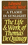 A Flame in Sunlight: Life and Work of Thomas De Quincey