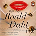 Kiss Kiss (       UNABRIDGED) by Roald Dahl Narrated by Tamsin Greig, Juliet Stevenson, Stephanie Beacham, Adrian Scarborough, Derek Jacobi, Stephen Mangan