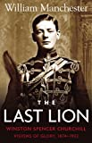 The Last Lion, Winston Spencer Churchill: Visions of Glory, 1874-1932 (0316545031) by Manchester, William