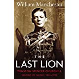 The Last Lion: Winston Spencer Churchill: Visions of Glory 1874-1932 ~ William Manchester