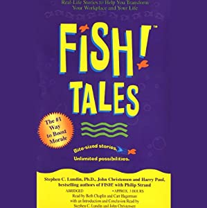 Fish! Tales: Real-Life Stories to Help You Transform Your Workplace and Your Life | [Stephen C. Lundin, John Christensen, Harry Paul, Philip Strand]