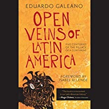 Open Veins of Latin America: Five Centuries of the Pillage of a Continent Audiobook by Eduardo Galeano, Isabel Allende (Foreward) Narrated by Jonathan Davis
