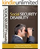SOCIAL SECURITY DISABILITY: How To Save Critical Time And Effort During The SSDI Process