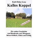 """Kalles Koppel - Die wahre Geschichte von B�rokratie und Missgunst, Beharrlichkeit,Gl�ck und Erfolgvon """"Karl-Heinz Lenz"""""""