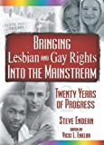 img - for Bringing Lesbian and Gay Rights Into the Mainstream: Twenty Years of Progress (Sexual Minorities in Historical Context) book / textbook / text book