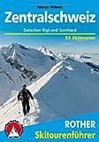 Zentralschweiz: Zwischen Rigi und Gotthard. 53 Skitouren.