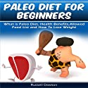Paleo Diet for Beginners: What Is Paleo Diet, Health Benefits, Allowed Food List and How to Lose Weight (       UNABRIDGED) by Russell Dawson Narrated by Jessica Geffen