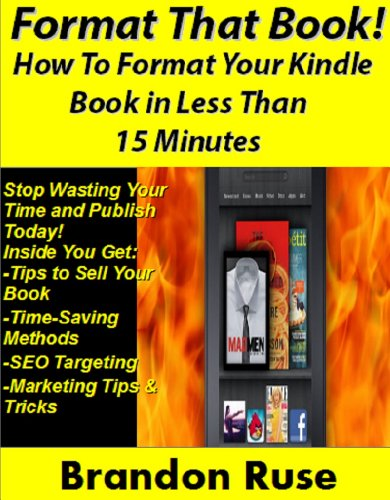 FORMAT THAT BOOK! How To Format Your Kindle Book in Less Than  15 Minutes PDF