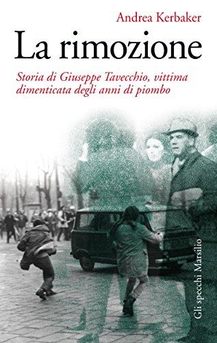 La rimozione Storia di Giuseppe Tavecchio vittima dimenticata degli anni di piombo Gli specchi PDF