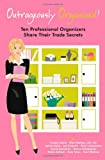 img - for Outrageously Organized: Ten Professional Organizers Share Their Trade Secrets book / textbook / text book