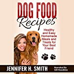 Dog Food Recipes: Healthy and Easy Homemade Meals and Treats for Your Best Friend: Dog Care, Book 1 | Jennifer Smith