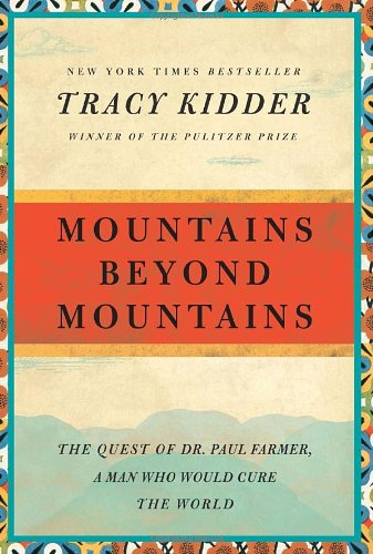 Mountains Beyond Mountains: The Quest of Dr. Paul Farmer, a Man Who Would Cure the World Random House Reader's Circle.