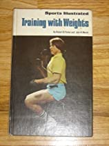 Sports Illustrated Training With Weights (The sports illustrated library)