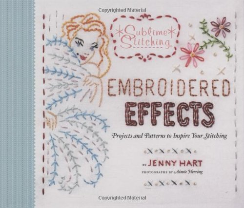 Lowest Prices! Embroidered Effects: Projects and Patterns to Inspire Your Stitching (Sublime Stitching)