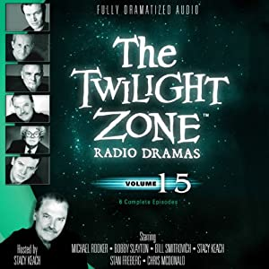 The Twilight Zone Radio Dramas, Volume 15 | [Rod Serling, Charles Beaumont]