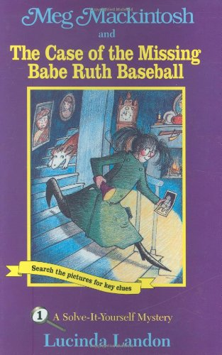 Meg Mackintosh and the Case of the Missing Babe Ruth Baseball: A Solve-It-Yourself Mystery (Meg Mackintosh Mystery series) PDF