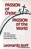 Passion of Christ, Passion of the World: The Facts, Their Interpretation, and Their Meaning, Yesterday and Today (0883445638) by Boff, Leonardo