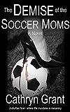 The Demise Of The Soccer Moms (A Suburban Noir Novel)