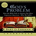 God's Problem: The Bible Fails to Answer Our Most Important Question - Why We Suffer (       UNABRIDGED) by Bart D. Ehrman Narrated by L. J. Ganzer
