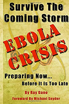 Survive The Coming Storm - Ebola Crisis: A Prepper's Guide on How To Prepare For A Killer Global Ebola Pandemic and Treat At Home from CreateSpace Independent Publishing Platform