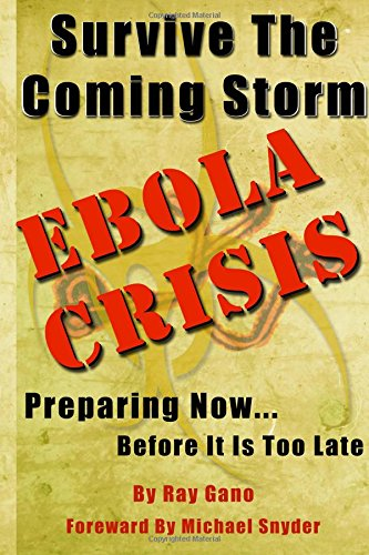 Survive The Coming Storm - Ebola Crisis: A Prepper's Guide on How To Prepare For A Killer Global Ebola Pandemic and Treat At Home