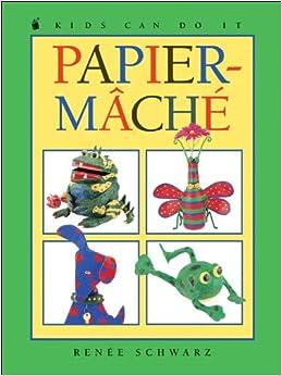 Papier-Mache (Kids Can Do It): Renee Schwarz: 9781550747270: Amazon