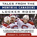 Tales from the Montreal Canadiens Locker Room: A Collection of the Greatest Canadiens Stories Ever Told Audiobook by Robert S. Lefebvre Narrated by J. P. Linton