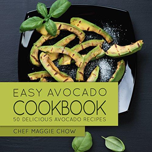 Easy Avocado Cookbook: 50 Delicious Avocado Recipes (Avocado Cookbook, Avocado Recipes Book 1) PDF