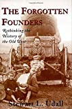 The Forgotten Founders: Rethinking The History Of The Old West (155963894X) by Udall, Stewart L.
