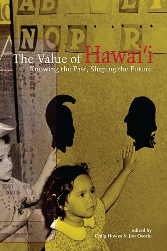 The Value of Hawaii: Knowing the Past, Shaping the Future...