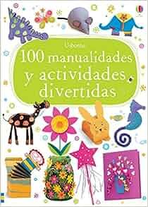 100 manualidades y actividades divertidas: USBORNE: 9781409572671