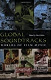 Global Soundtracks: Worlds of Film Music (Music Culture)