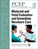 img - for PCEP Maternal and Fetal Evaluation and Immediate Newborn Care (Book I) (Perinatal Continuing Education Program) book / textbook / text book