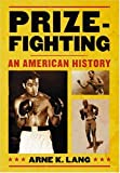 Prizefighting: An American History
