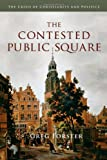 The Contested Public Square: The Crisis of Christianity and Politics