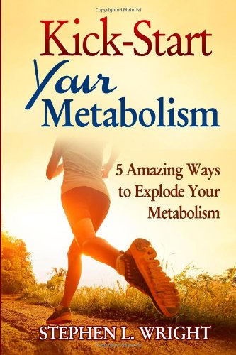Kick-Start Your Metabolism: 5 Amazing Ways to Explode Your Metabolism