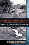 img - for Naked in Dangerous Places: The Chronicles of a Hungry, Scared, Lost, Homesick, but Otherwise Perfectly Happy Traveler book / textbook / text book