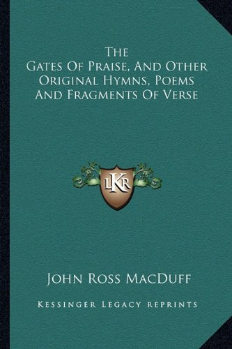The Gates of Praise, and Other Original Hymns, Poems and Fragments of Verse
