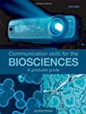 Aysha Divan Communication Skills for the Biosciences: A graduate guide