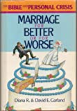 Marriage for Better or for Worse (The Bible and personal crisis) (080545439X) by Garland, Diana R.