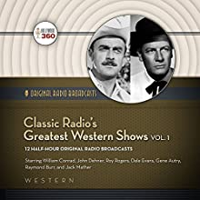 Classic Radio's Greatest Western Shows, Vol. 1: Classic Radio Collection  by Hollywood 360 Narrated by uncredited