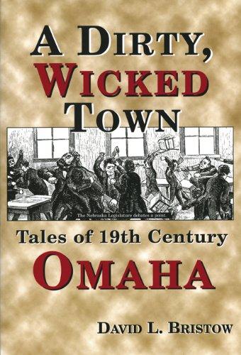 A Dirty, Wicked Town: Tales of 19th Century Omaha (Nebraska)