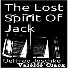 The Lost Spirit of Jack Audiobook by Jeffrey Jeschke Narrated by Valerie Clark